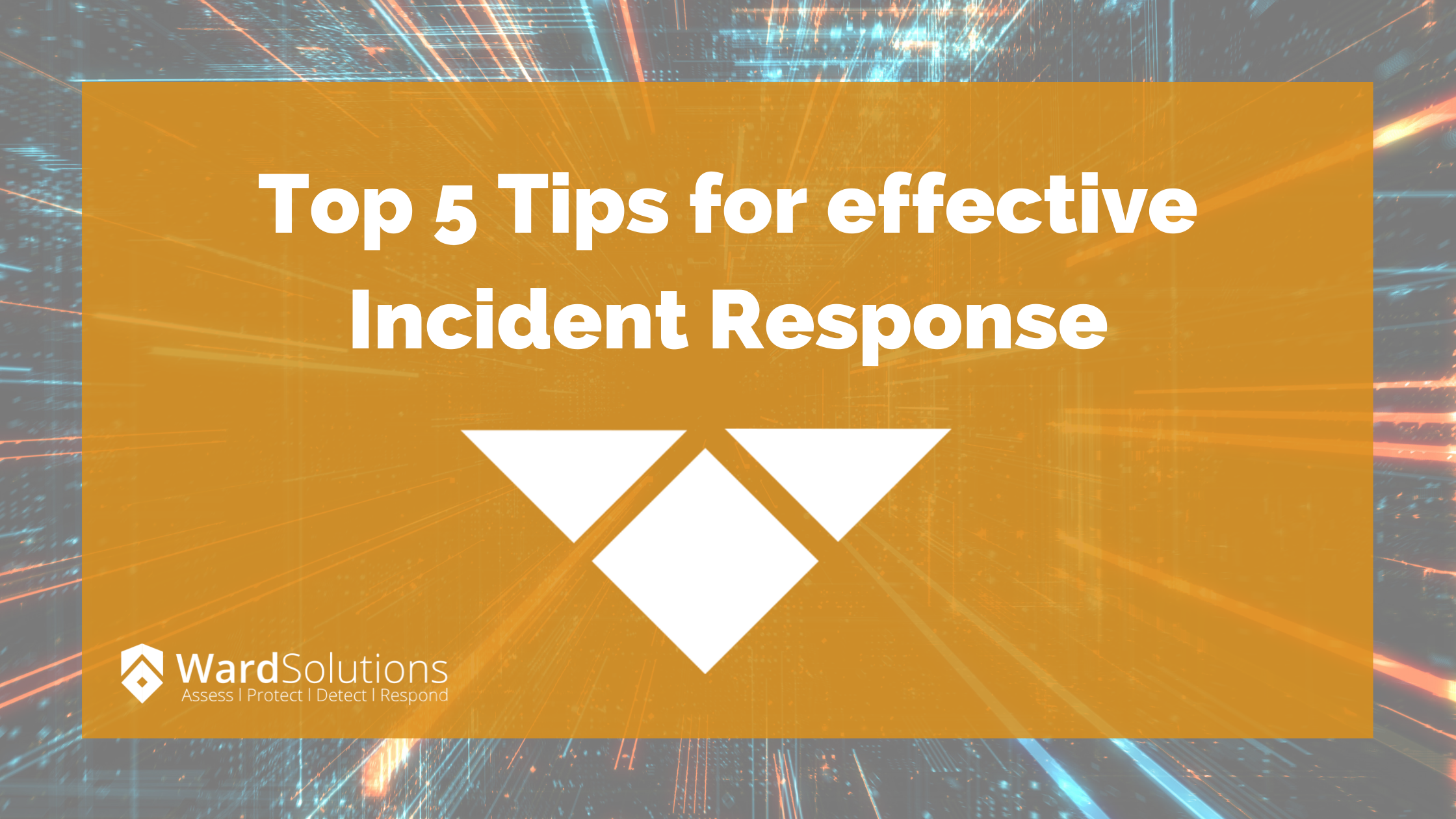 Top 5 Tips for effective Incident Response